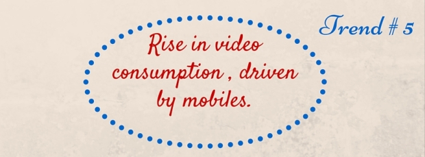 Trend # 4 - Rise in video consumption