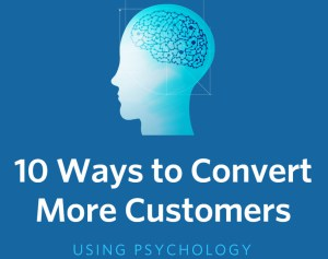 10 Ways to Convert More Customers Using Psychology